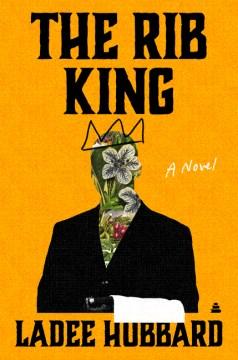 The rib king : a novel / Ladee Hubbard.