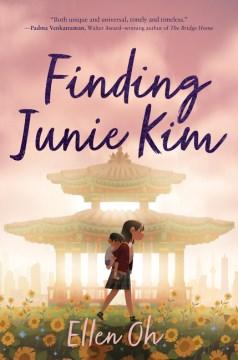 Finding Junie Kim / Ellen Oh.