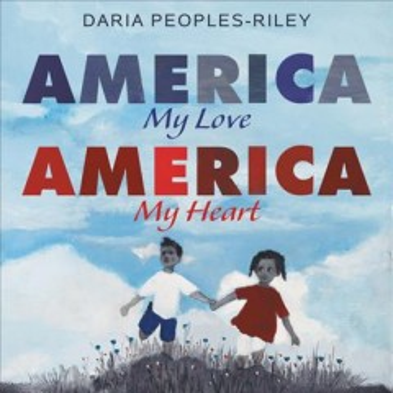America, my love, America, my heart / Daria Peoples-Riley.