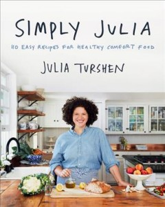 Simply Julia : 110 easy recipes for healthy comfort food / Julia Turshen.
