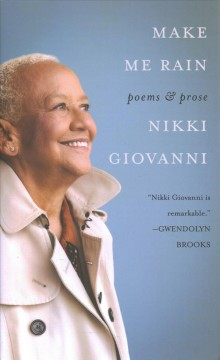Make me rain : poems & prose / Nikki Giovanni.