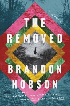The removed : a novel / Brandon Hobson.