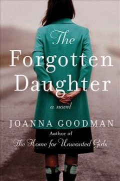 The forgotten daughter : a novel / Joanna Goodman.
