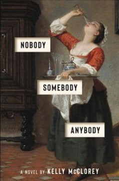 Nobody, somebody, anybody : a novel / Kelly McClorey.