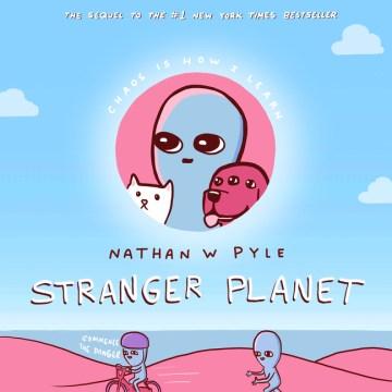 Stranger planet / Nathan W. Pyle.