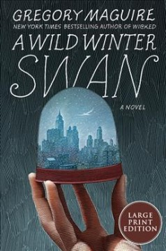 A wild winter swan / Gregory Maguire.