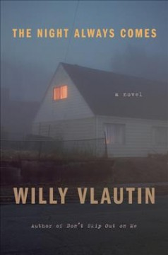 The night always comes : a novel / Willy Vlautin.