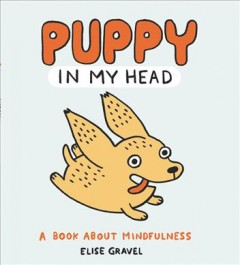 Puppy in my head : a book about mindfulness / Elise Gravel.