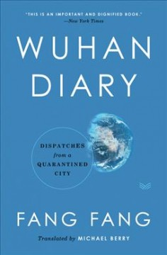 Wuhan diary : dispatches from a quarantined city / Fang Fang ; translated by Michael Berry.