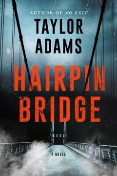 Hairpin Bridge : a novel / Taylor Adams.