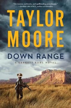 Down range : a novel / Taylor Moore.