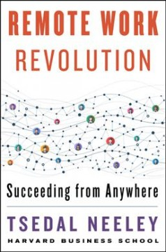 Remote work revolution : succeeding from anywhere / Tsedal Neeley.