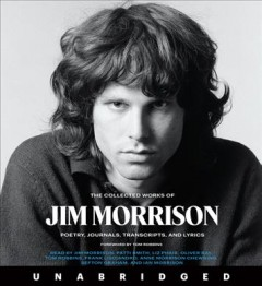 The collected works of Jim Morrison poetry, journals, transcripts, and lyrics / Jim Morrison ; foreword by Tom Robbins.