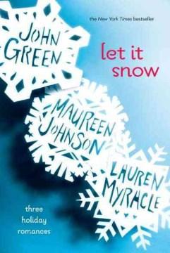 Let it snow : three holiday romances / John Green, Maureen Johnson, Lauren Myracle.