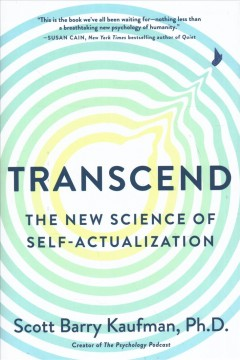 Transcend : the new science of self-actualization / Scott Barry Kaufman.