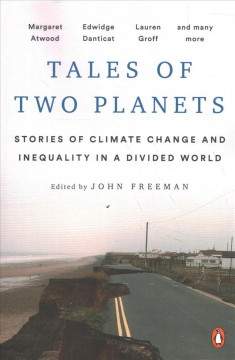 Tales of two planets : stories of climate change and inequality in a divided world / edited by John Freeman.