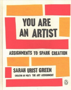 You are an artist : assignments to spark creation / Sarah Urist Green.