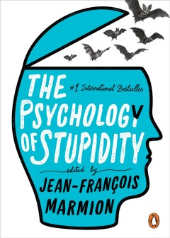 The psychology of stupidity / edited by Jean-François Marmion ; translated from the French by Liesl Schillinger.