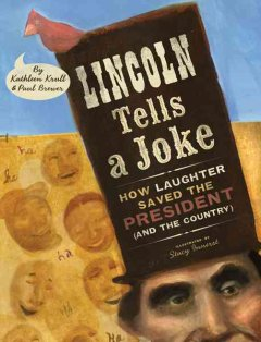 Lincoln tells a joke : how laughter saved the president (and the country) / Kathleen Krull and Paul Brewer ; illustrated by Stacy Innerst.