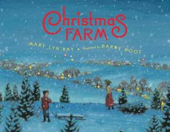 Christmas farm / Mary Lyn Ray ; illustrated by Barry Root.