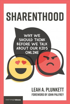 Sharenthood : why we should think before we talk about our kids online / Leah A. Plunkett ; foreword by John Palfrey.