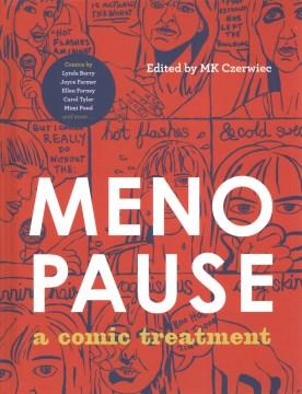 Menopause : a comic treatment / edited by MK Czerwiec.