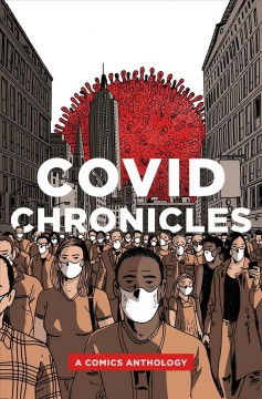 COVID chronicles : a comics anthology / edited by Kendra Boileau and Rich Johnson.