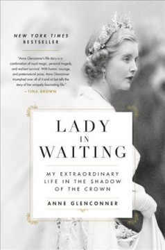 Lady in Waiting : my extraordinary life in the shadow of the Crown / Anne Glenconner.