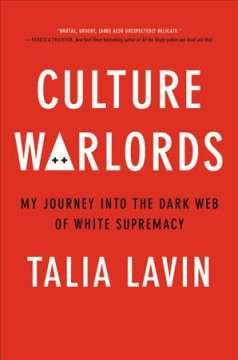 Culture warlords : my journey into the dark web of white supremacy / Talia Lavin.