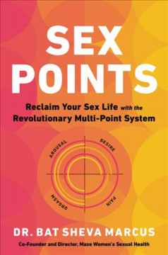 Sex points : reclaim your sex life with the revolutionary multi-point system / Dr. Bat Sheva Marcus.