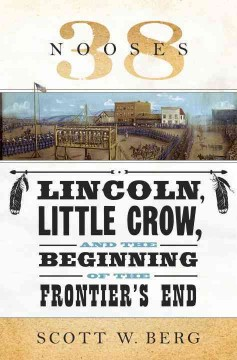 38 nooses : Lincoln, Little Crow, and the beginning of the frontier