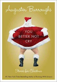 You better not cry : stories for Christmas / Augusten Burroughs.