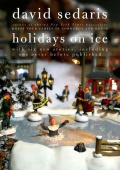 Holidays on ice / by David Sedaris.