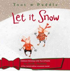 Toot & Puddle. Let it snow / by Holly Hobbie.