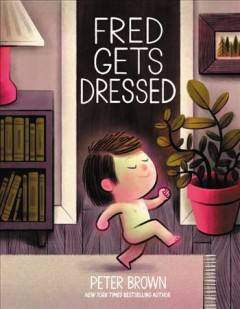 Fred gets dressed / Peter Brown.