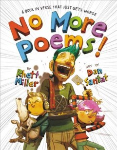 No more poems! : a book in verse that just gets worse / by Rhett Miller ; art by Dan Santat.