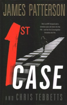 1st case / James Patterson and Chris Tebbetts.