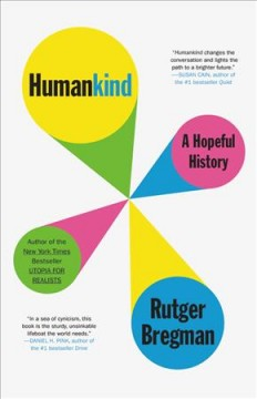Humankind : a hopeful history / Rutger Bregman ; translated from the Dutch by Elizabeth Manton and Erica Moore.
