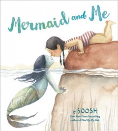 Mermaid and me / written and illustrated by Soosh.