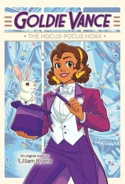 Goldie Vance : the hocus-pocus hoax : an original novel / by Lilliam Rivera ; illustrations by Elle Power & Mel Valentine Vargas.