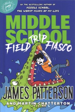 Middle school : field trip fiasco / James Patterson with Martin Chatterton, illustrated by Anthony Lewis.