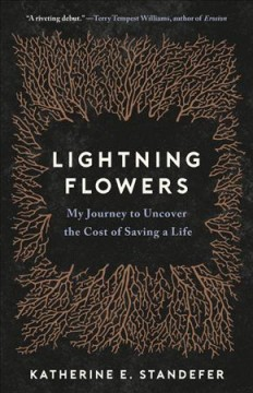 Lightning flowers : my journey to uncover the cost of saving a life / Katherine E. Standefer.