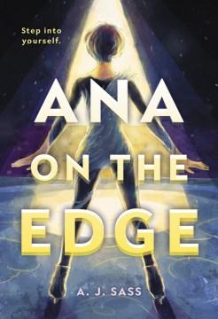 Ana on the edge / by A. J. Sass.