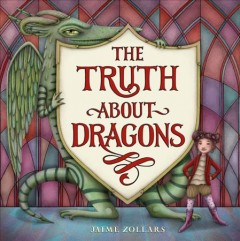 The truth about dragons / Jaime Zollars.