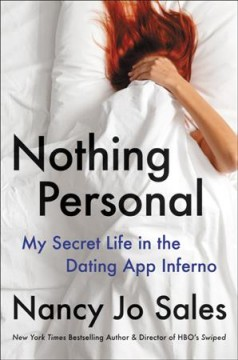 Nothing personal : my secret life in the dating app inferno / Nancy Jo Sales.