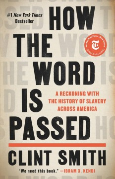 How the word is passed : a reckoning with the history of slavery across America / Clint Smith.