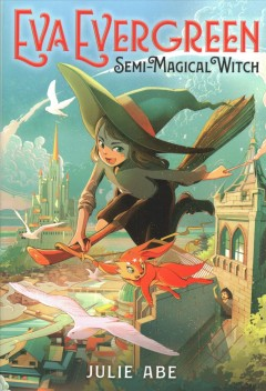 Eva Evergreen, semi-magical witch / Julie Abe ; illustrated by Shan Jiang.