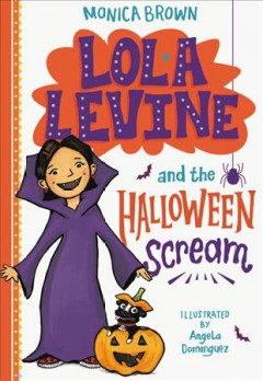 Lola Levine and the Halloween scream / Monica Brown ; illustrated by Angela Dominguez.
