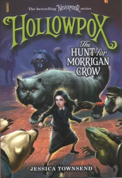 Hollowpox : the hunt for Morrigan Crow / Jessica Townsend ; illustrated by Jim Madsen.