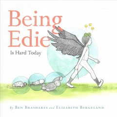 Being Edie is hard today / written by Ben Brashares ; illustrated by Elizabeth Bergeland.